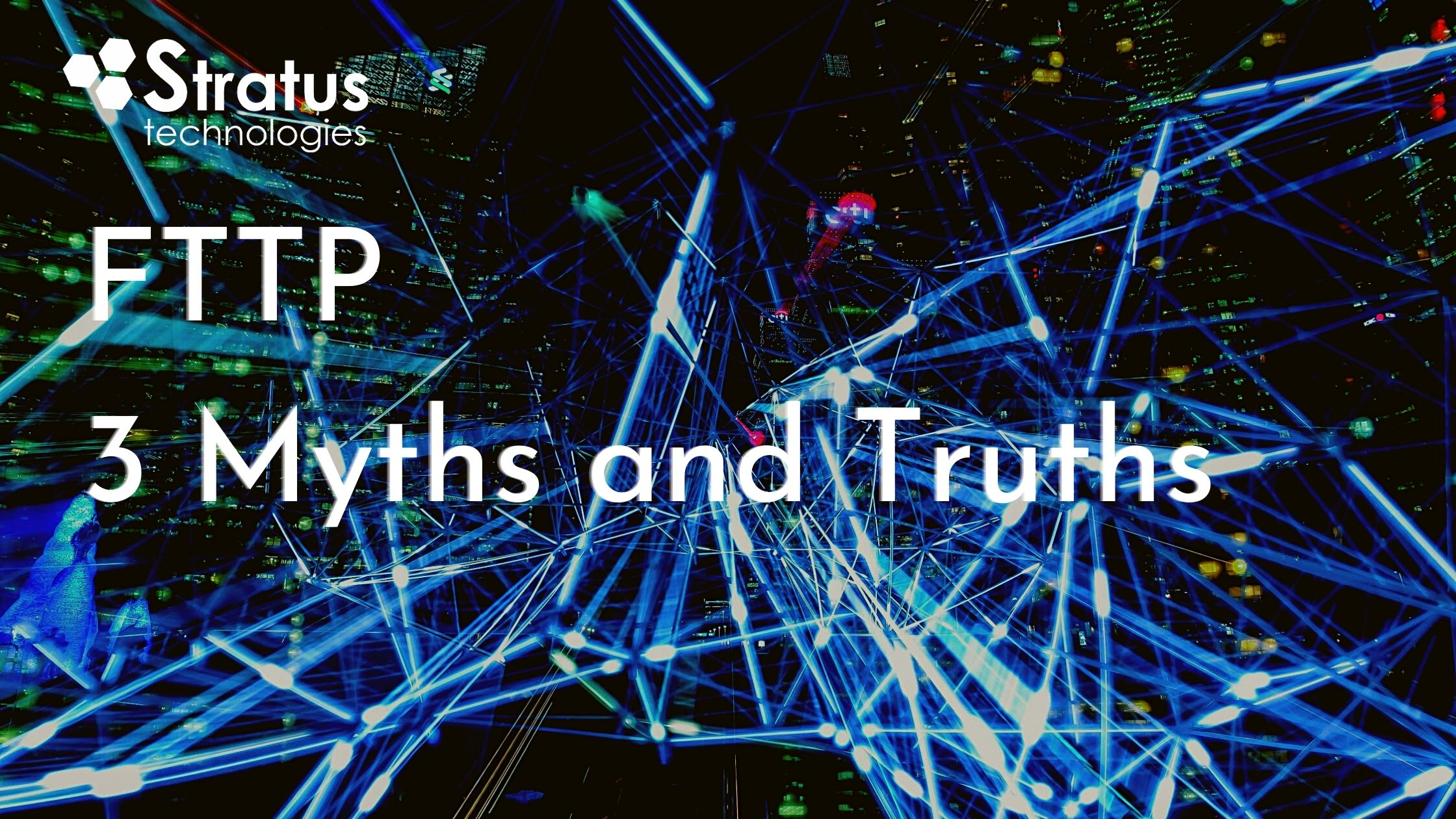 FTTP- 3 Myths and Truths