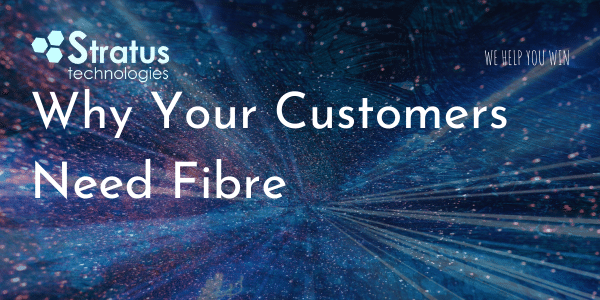 Why Your Customers Need Fibre